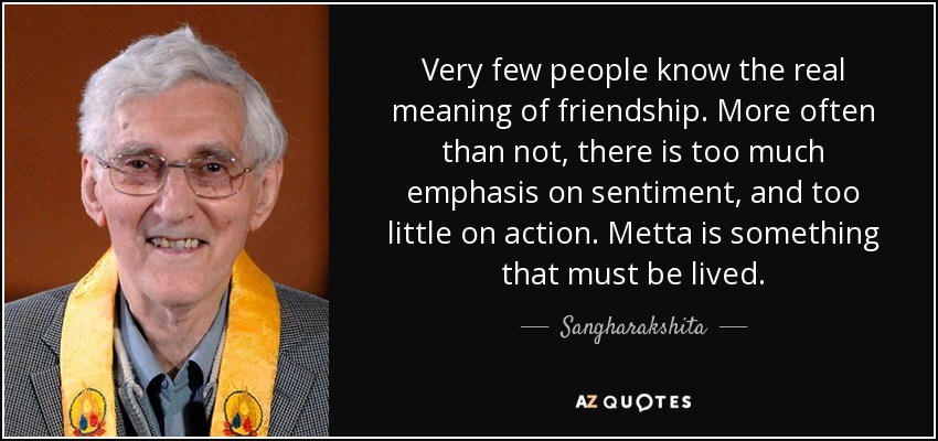 quote-very-few-people-know-the-real-meaning-of-friendship-more-often-than-not-there-is-too-sangharakshita-80-51-09